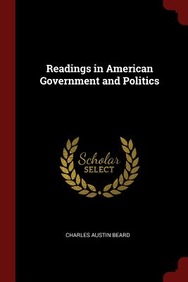 Readings in American Government and Politics - Beard, Charles Austin