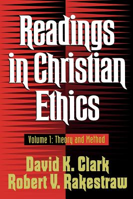 Readings in Christian Ethics: Volume 1: Theory and Method - Clark, David K, PH.D. (Editor), and Rakestraw, Robert V (Editor)