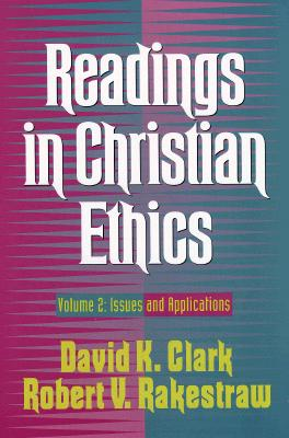 Readings in Christian Ethics: Volume 2: Issues and Applications - Clark, David K, and Rakestraw, Robert V