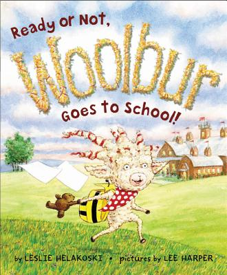 Ready or Not, Woolbur Goes to School! - Helakoski, Leslie