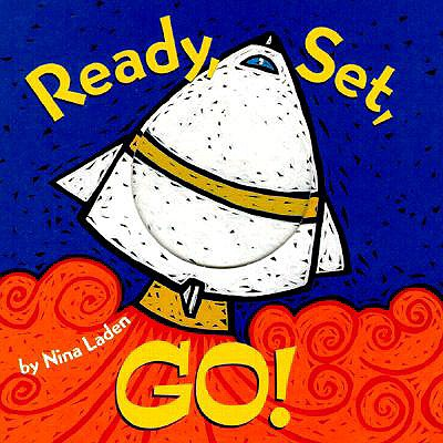 Ready, Set, Go!: Board Book - Laden, Nina, and Chronicle Books