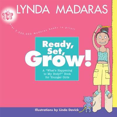 Ready, Set, Grow!: A What's Happening to My Body? Book for Younger Girls - Madaras, Lynda, and Davick, Linda (Illustrator)