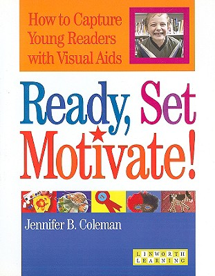 Ready, Set, Motivate!: How to Capture Young Readers with Visual Aides - Coleman, Jennifer B
