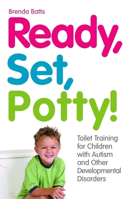 Ready, Set, Potty!: Toilet Training for Children with Autism and Other Developmental Disorders - Batts, Brenda