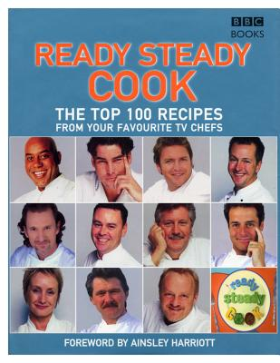 Ready Steady Cook: The Top 100 Recipes from Your Favourite TV Chefs - Broderick, Orla (Compiled by), and Burden, Ross, and Harriott, Ainsley