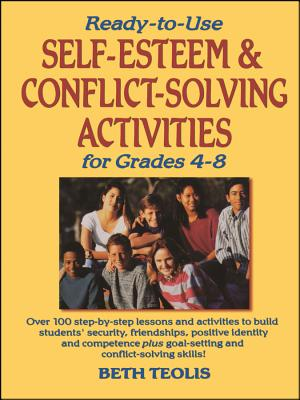 Ready-To-Use Self-Esteem & Conflict Solving Activities for Grades 4-8 - Teolis, Beth