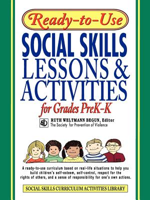 Ready-To-Use Social Skills Lessons & Activities for Grades PreK-K: A Ready-To-Use Curriculum Based on Real-Life Situations to Help You Build Children's Self-Esteem, Self-Control, Respect for the Rights of Others, and a Sense of Responsibility for One's... - Begun, Ruth Weltmann (Editor)