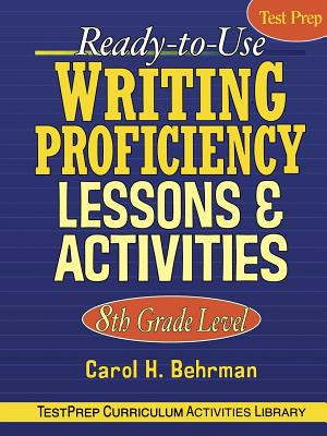 Ready-To-Use Writing Proficiency Lessons & Activities: 8th Grade Level - Behrman, Carol H
