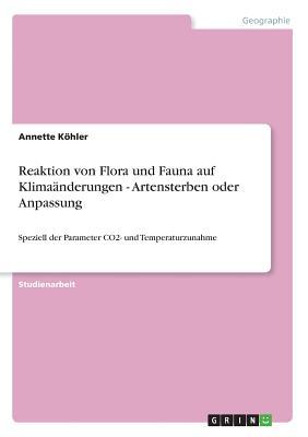 Reaktion Von Flora Und Fauna Auf Klimaanderungen - Artensterben Oder Anpassung - Kohler, Annette