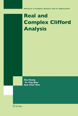 Real and Complex Clifford Analysis - Huang, Sha, and Qiao, Yu Ying, and Wen, Guo Chun