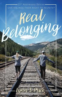 Real Belonging: Give Siblings Their Right to Reunite: Camp to Belong 25th Anniversary Edition - Price, Lynn S