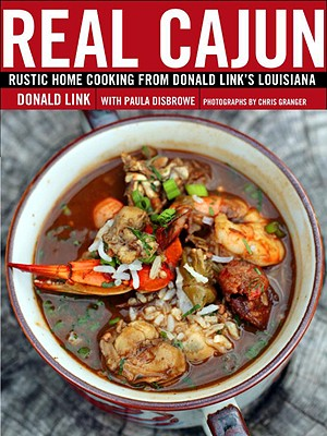 Real Cajun: Rustic Home Cooking from Donald Link's Louisiana - Link, Donald, Chef, and Disbrowe, Paula