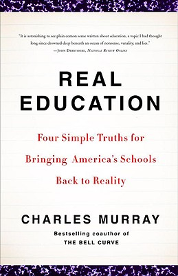 Real Education: Four Simple Truths for Bringing America's Schools Back to Reality - Murray, Charles, Sir