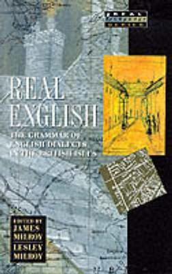Real English: The Grammar of English Dialects in the British Isles - Milroy, James