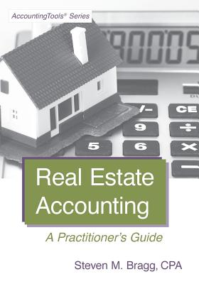 Real Estate Accounting: A Practitioner's Guide - Bragg, Steven M