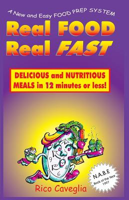 Real Food Real Fast: Delicious and Nutritious Meals in 12 Minutes or Less - Caveglia, Rico
