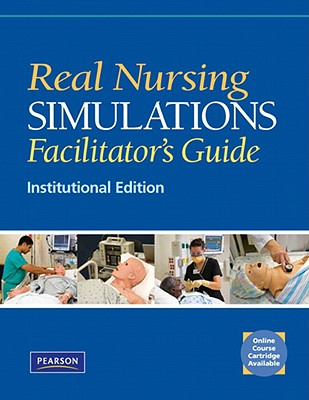 Real Nursing Simulations Facilitator's Guide: Institutional Version - Pearson Education