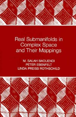 Real Submanifolds in Complex Space and Their Mappings (PMS-47) - Baouendi, M Salah