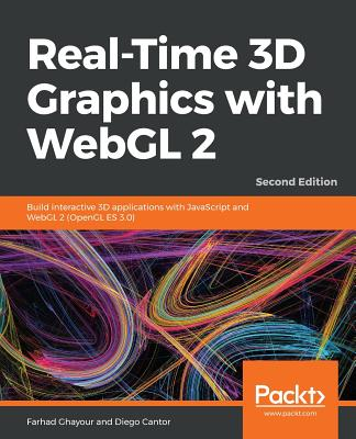 Real-Time 3D Graphics with WebGL 2: Build interactive 3D applications with JavaScript and WebGL 2 (OpenGL ES 3.0), 2nd Edition - Ghayour, Farhad, and Cantor, Diego