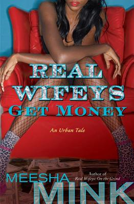 Real Wifeys: Get Money - Mink, Meesha
