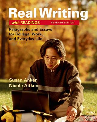 Real Writing with Readings: Paragraphs and Essays for College, Work, and Everyday Life - Anker, Susan, and Lask Aitken, Nicole