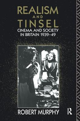 Realism and Tinsel: Cinema and Society in Britain 1939-48 - Murphy, Robert