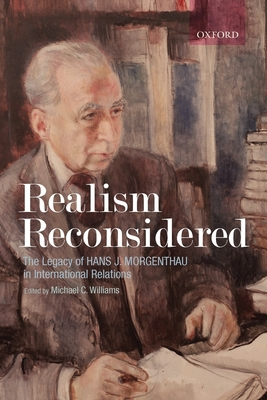 Realism Reconsidered: The Legacy of Hans Morgenthau in International Relations - Williams, Michael C (Editor)
