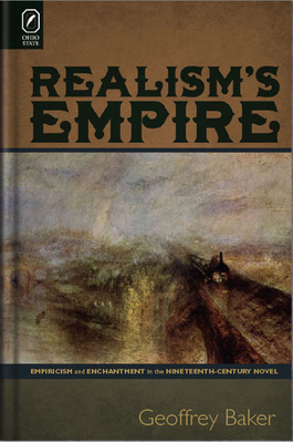 Realism's Empire: Empiricism and Enchantment in the Nineteenth-Century Novel - Baker, Geoffrey