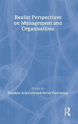 Realist Perspectives on Management and Organisations - Ackroyd, Steven, and Ackroyd, Stephen (Editor), and Fleetwood, Steve (Editor)