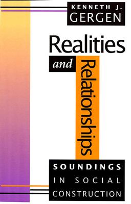 Realities and Relationships: Soundings in Social Construction - Gergen, Kenneth J, Professor