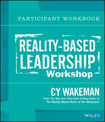 Reality-Based Leadership Workshop Participant Workbook - Wakeman, Cy