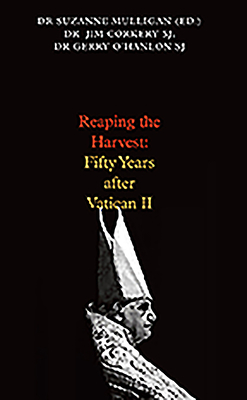 Reaping the Harvest?: Fifty Years After Vatican II - Mulligan, Susan (Editor), and Corkery, JIm (Editor), and O'Hanlon, Gerry (Editor)