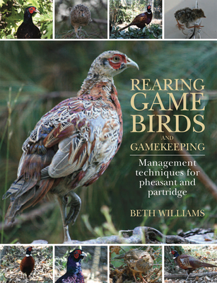 Rearing Game Birds and Gamekeeping: Management Techniques for Pheasant and Partridge - Williams, Beth