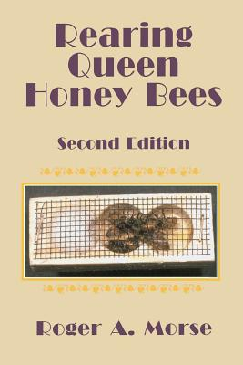 Rearing Queen Honey Bees: Second Edition - Morse, Roger A