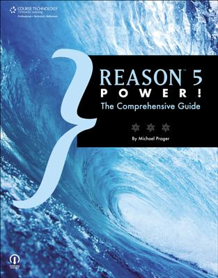 Reason 5 Power!: The Comprehensive Guide - Prager, Michael