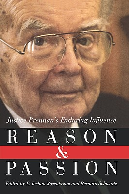 Reason and Passion: Justice Brennan's Enduring Influence - Rosenkranz, E Joshua (Editor), and Schwartz, Bernard (Editor)