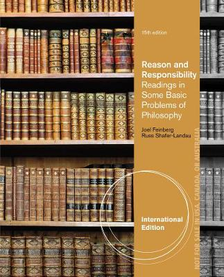 Reason and Responsibility: Readings in Some Basic Problems of Philosophy - Feinberg, Joel, and Shafer-Landau, Russ