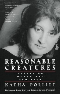 Reasonable Creatures: Essays on Women and Feminism - Pollitt, Katha