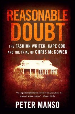 Reasonable Doubt: The Fashion Writer, Cape Cod, and the Trial of Chris McCowen - Manso, Peter