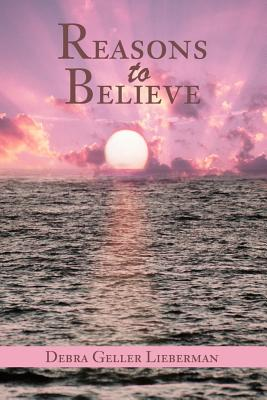 Reasons to Believe - Lieberman, Debra Geller