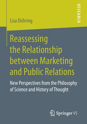 Reassessing the Relationship Between Marketing and Public Relations: New Perspectives from the Philosophy of Science and History of Thought - Duhring, Lisa