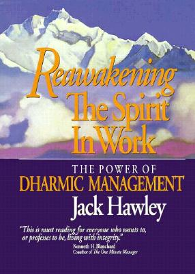 Reawakening the Spirit in Work: The Power of Dharmic Management - Hawley, Jack, and Hawley, John A