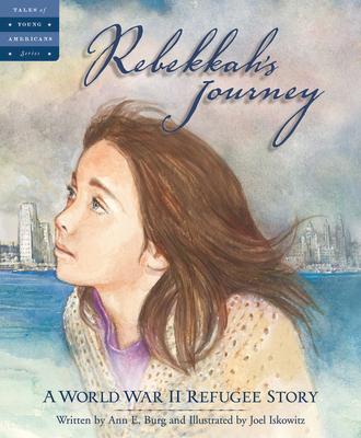 Rebekkah's Journey: A World War II Refugee Story - Ann Burg