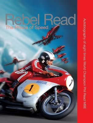 Rebel Read: The Prince of Speed - Read, Phil