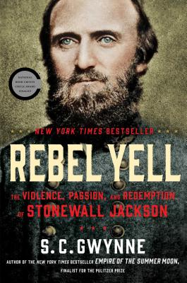 Rebel Yell: The Violence, Passion, and Redemption of Stonewall Jackson - Gwynne, S C