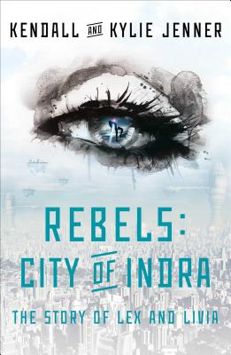 Rebels: City of Indra: The Story of Lex and Livia - Jenner, Kendall