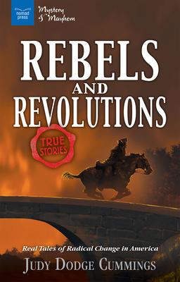 Rebels & Revolutions: Real Tales of Radical Change in America - Dodge Cummings, Judy