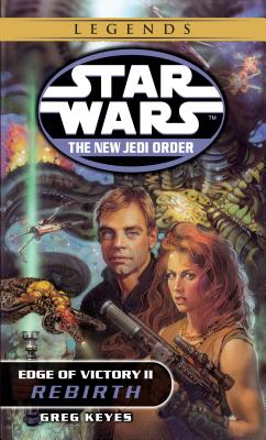 Rebirth: Star Wars Legends (the New Jedi Order: Edge of Victory, Book II) - Keyes, Greg