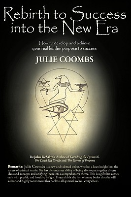 Rebirth to Success Into the New Era: How to Develop and Achieve Your True Metaphysical Purpose Toward Success - Julie Coombs, Coombs