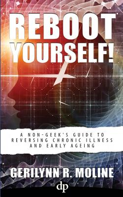 Reboot Yourself: A Non-Geek's Guide to Reversing Chronic Illness and Early Aging - Moline, Gerilynn R